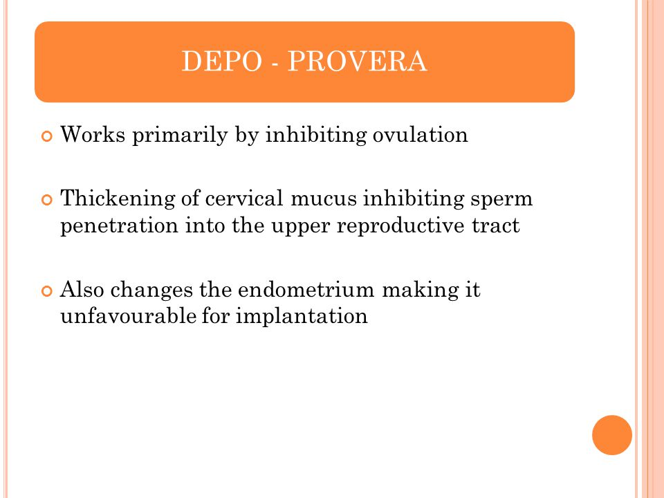 DEPO - PROVERA Works primarily by inhibiting ovulation