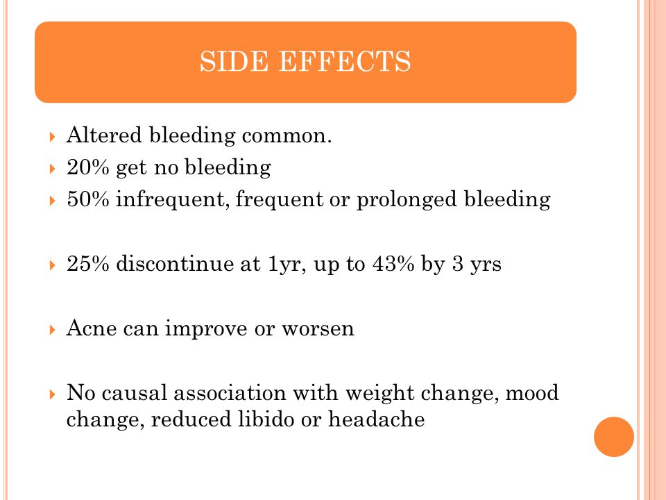 SIDE EFFECTS Altered bleeding common. 20% get no bleeding