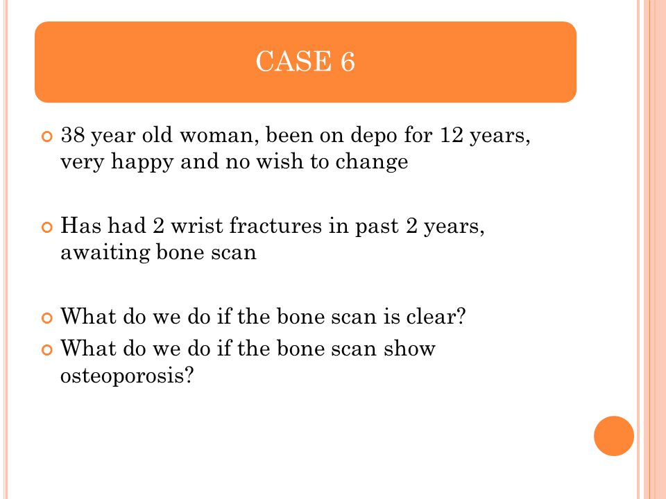 CASE 6 38 year old woman, been on depo for 12 years, very happy and no wish to change.
