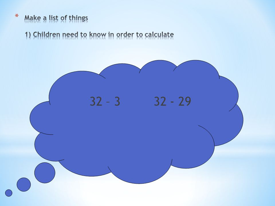 Make a list of things 1) Children need to know in order to calculate