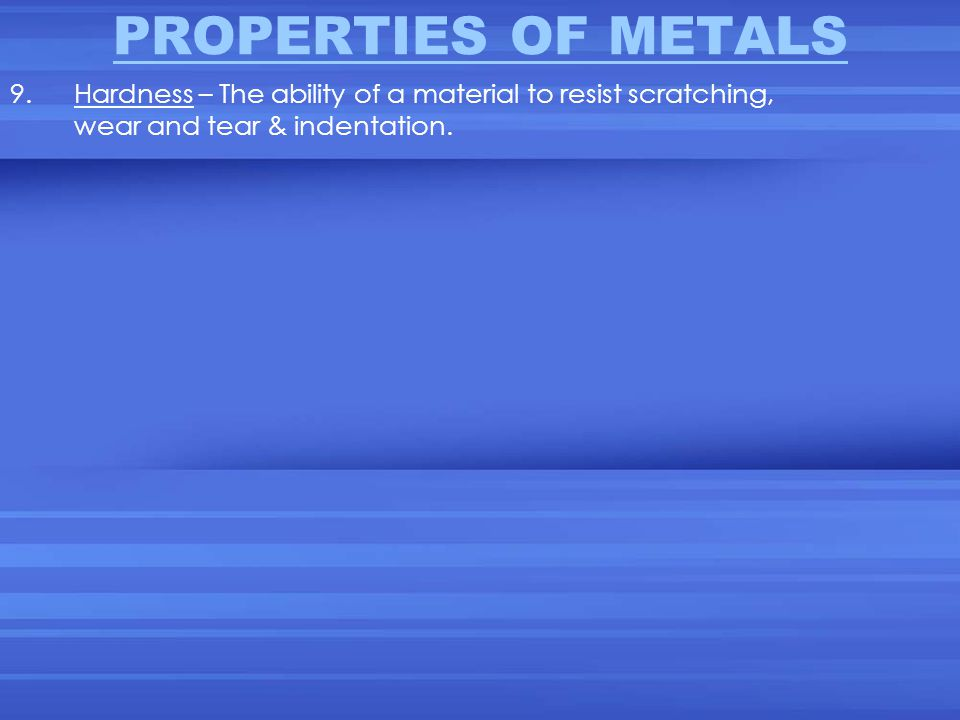 PROPERTIES OF METALS 9.