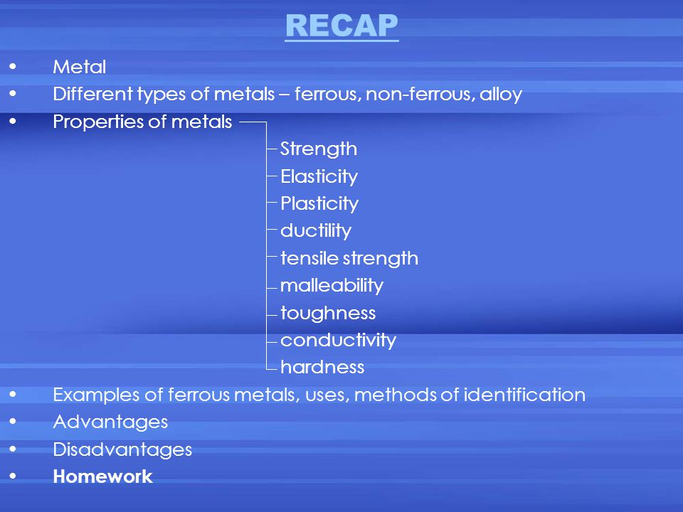 RECAP Metal Different types of metals – ferrous, non-ferrous, alloy