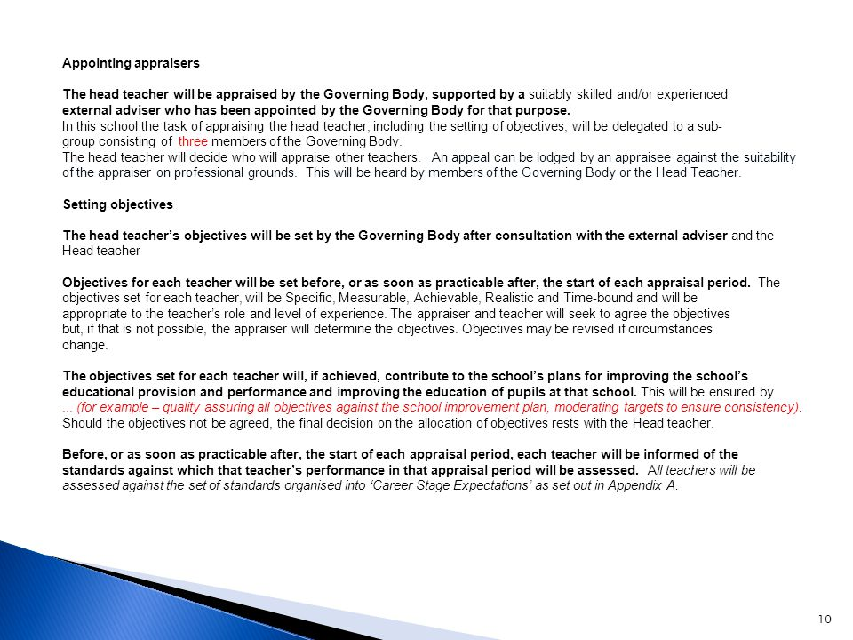 Appointing appraisers The head teacher will be appraised by the Governing Body, supported by a suitably skilled and/or experienced external adviser who has been appointed by the Governing Body for that purpose.