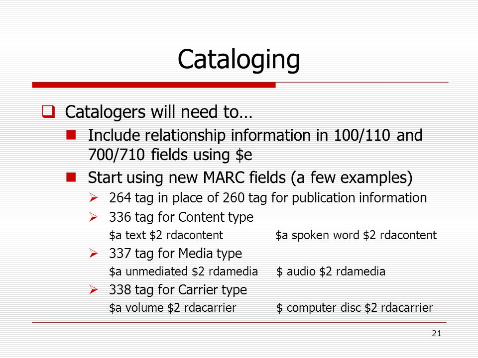 Cataloging Catalogers will need to…