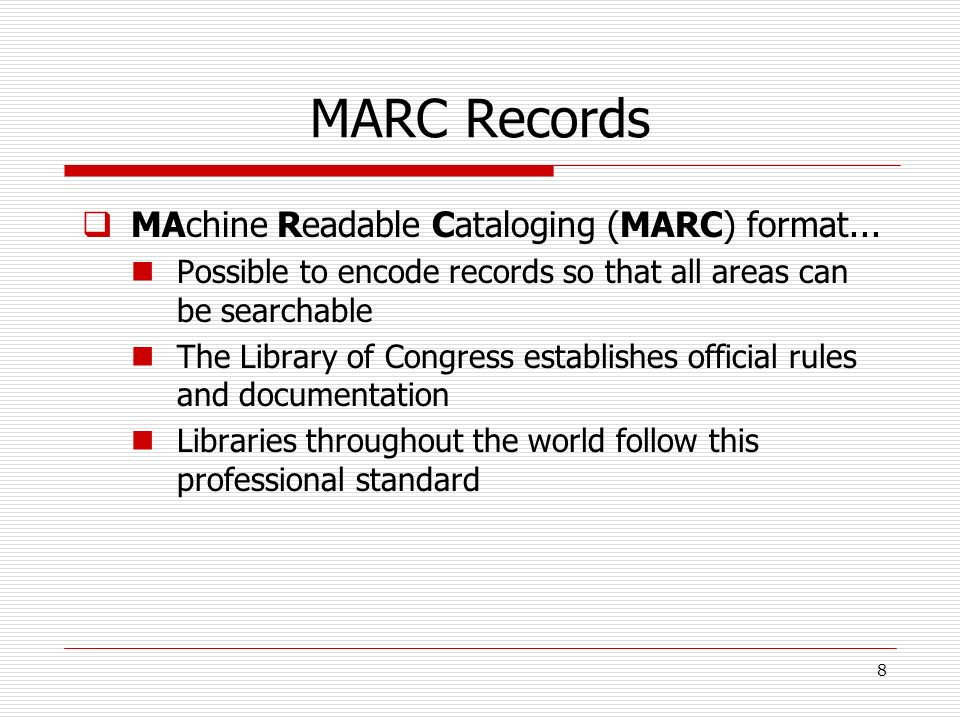 MARC Records MAchine Readable Cataloging (MARC) format...
