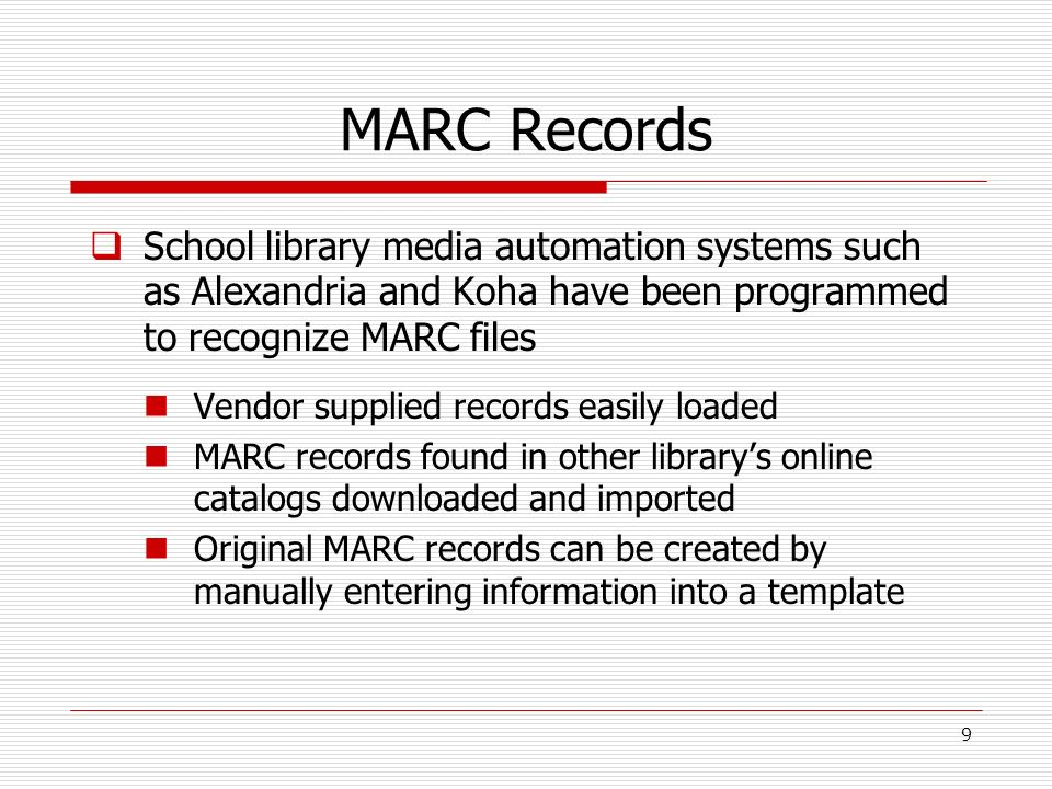 MARC Records School library media automation systems such as Alexandria and Koha have been programmed to recognize MARC files.