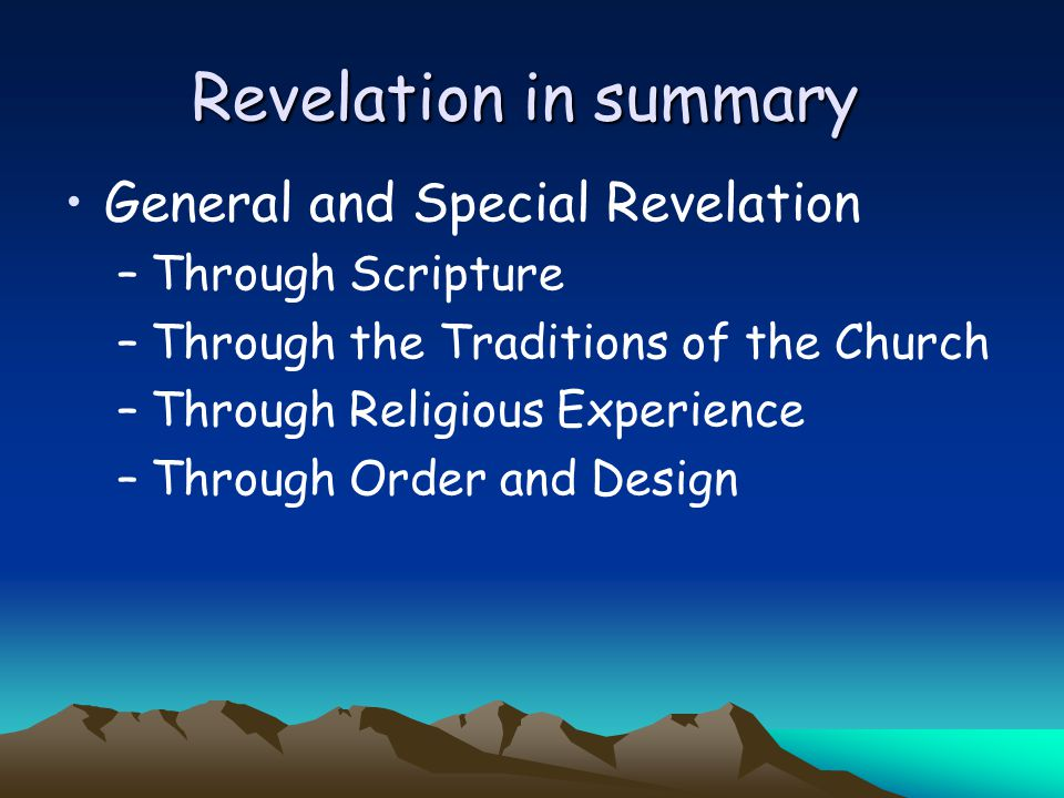 Revelation in summary General and Special Revelation Through Scripture