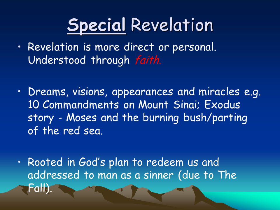 Special Revelation Revelation is more direct or personal. Understood through faith.
