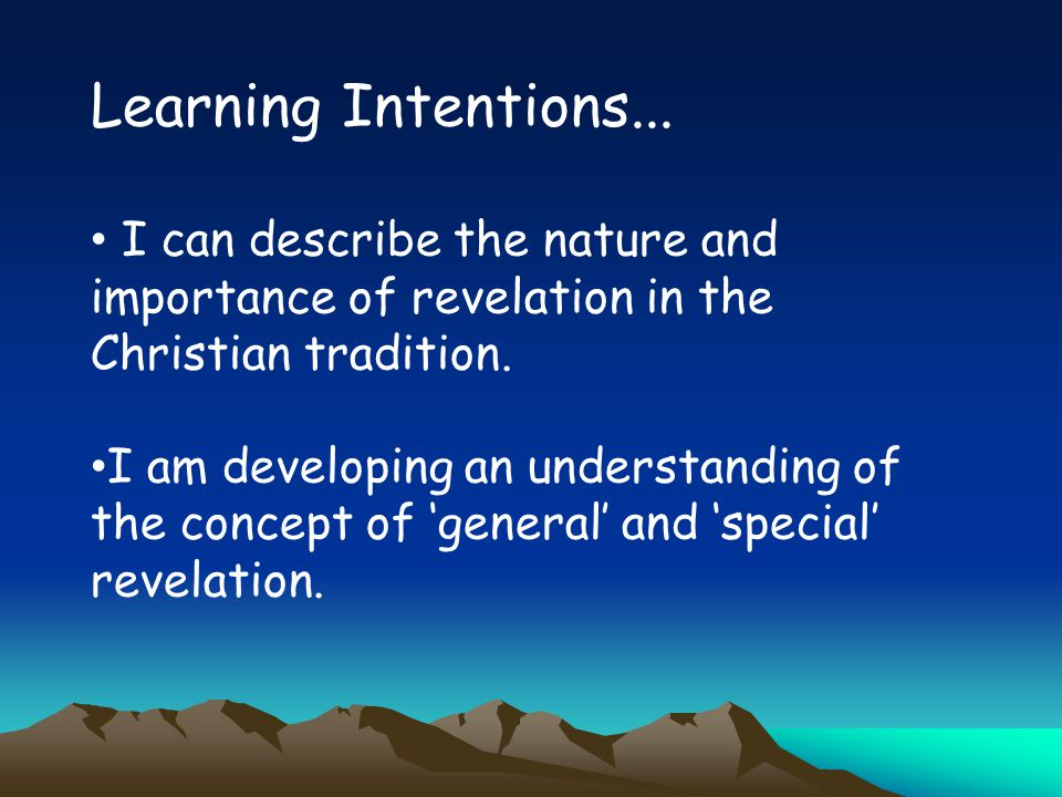 Learning Intentions... I can describe the nature and importance of revelation in the Christian tradition.