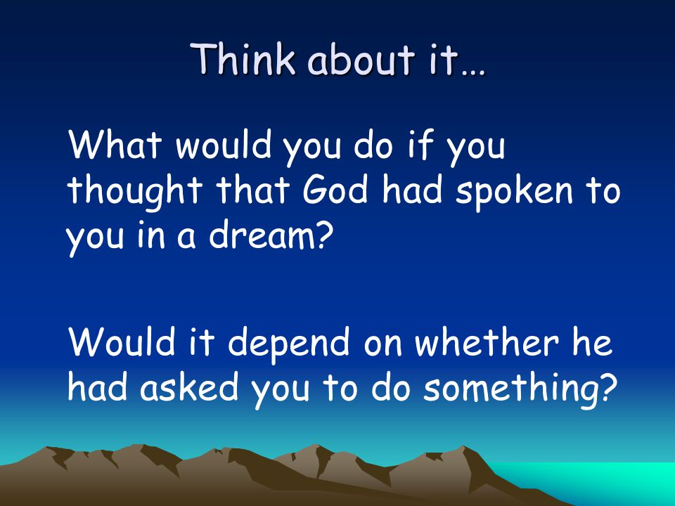 Think about it… What would you do if you thought that God had spoken to you in a dream.