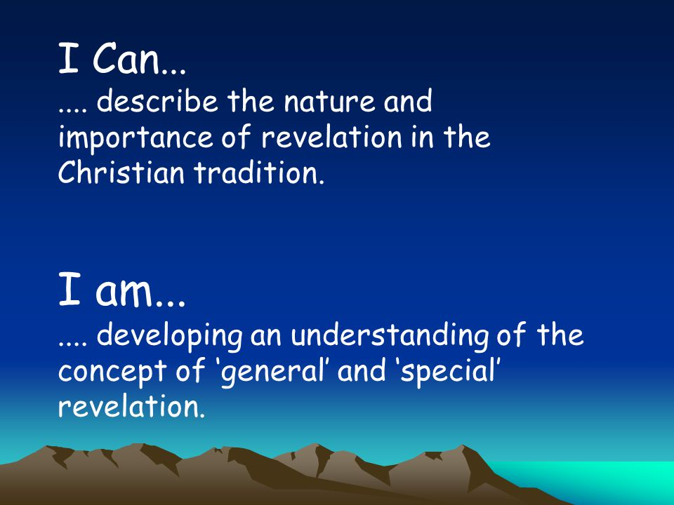 I Can... .... describe the nature and importance of revelation in the Christian tradition. I am...