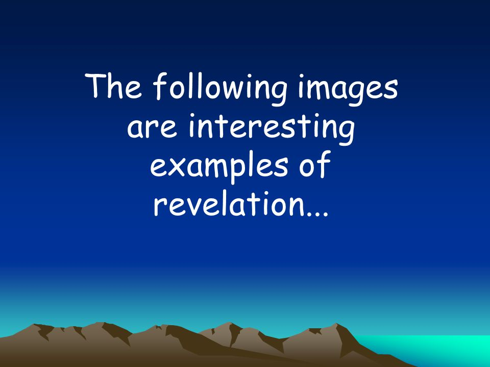 The following images are interesting examples of revelation...