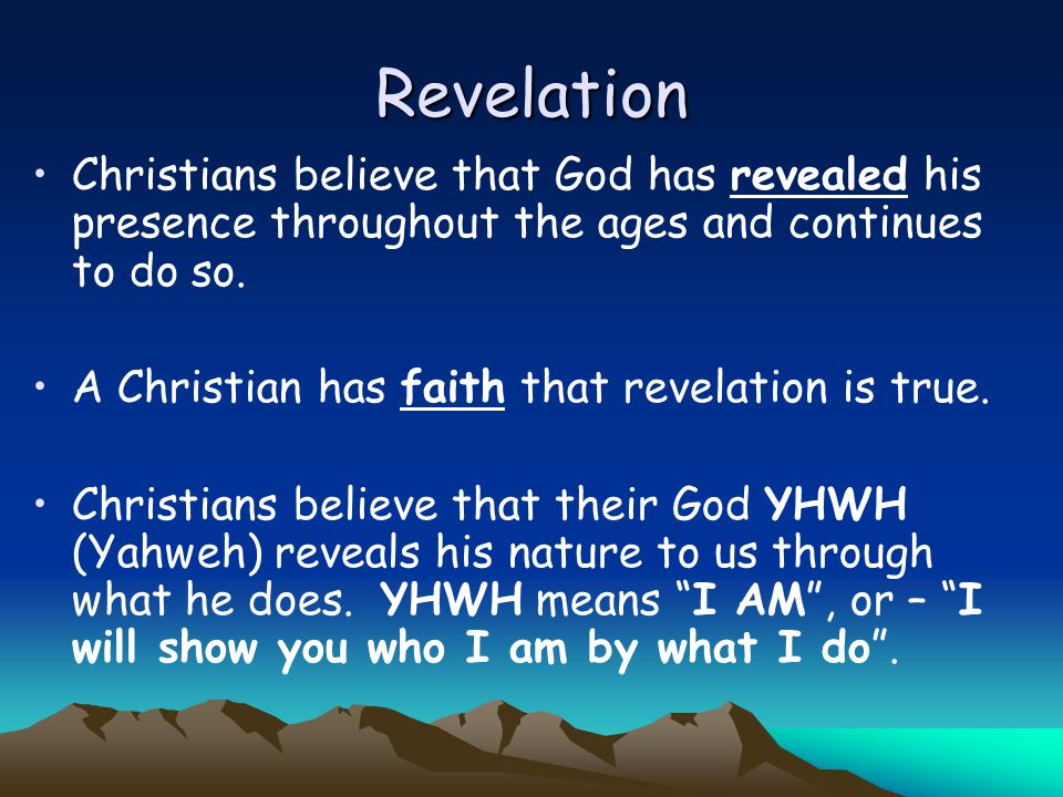 Revelation Christians believe that God has revealed his presence throughout the ages and continues to do so.