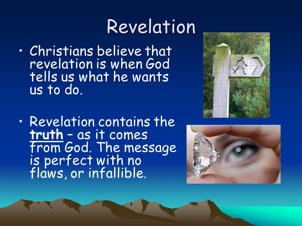 Revelation Christians believe that revelation is when God tells us what he wants us to do.