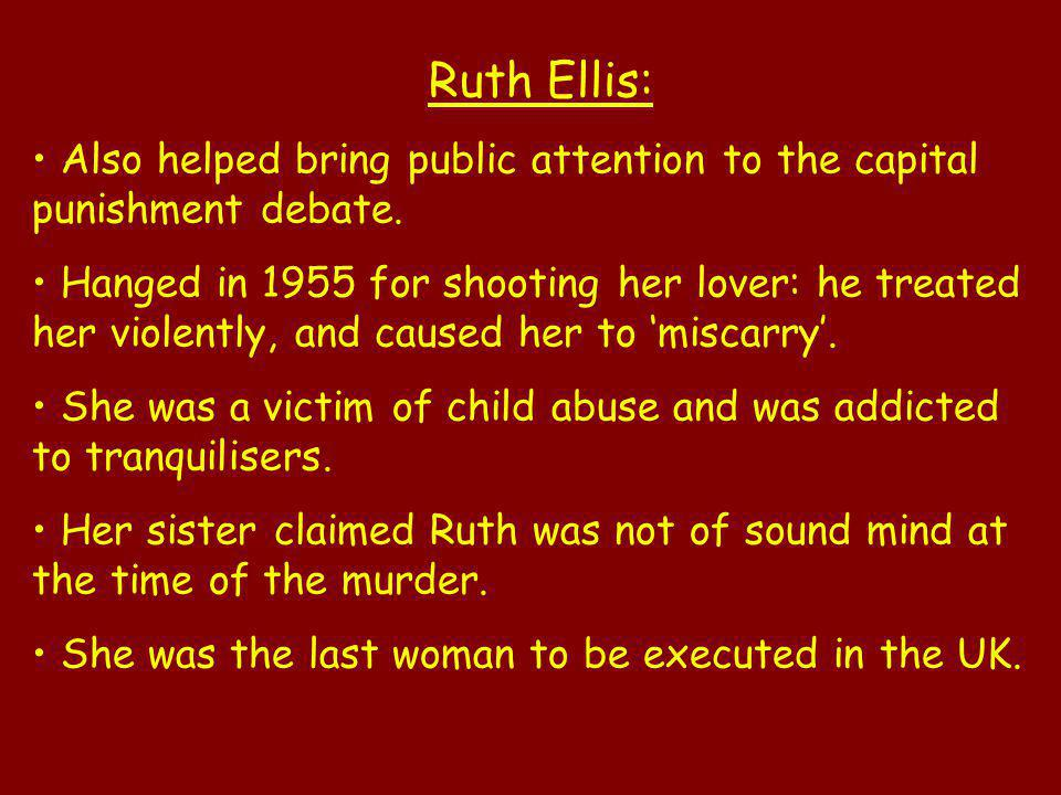 Ruth Ellis: Also helped bring public attention to the capital punishment debate.