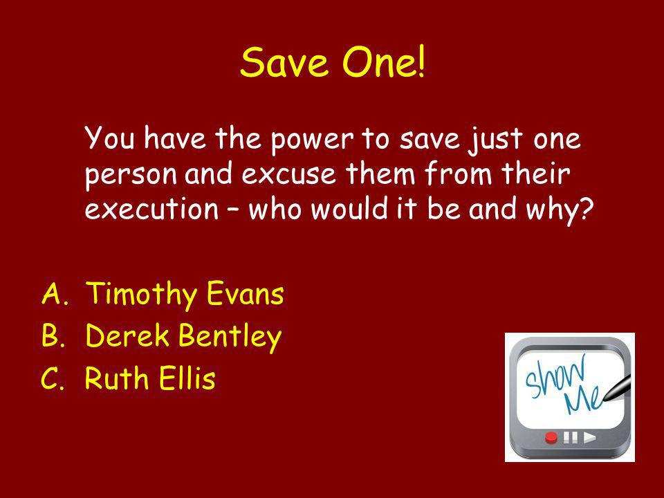 Save One! You have the power to save just one person and excuse them from their execution – who would it be and why