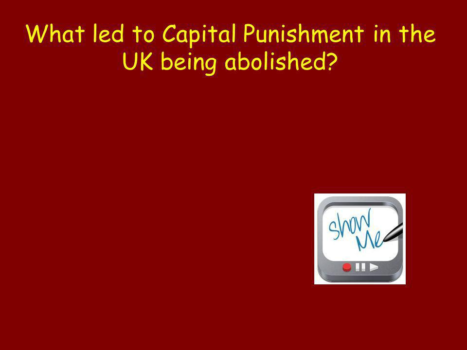 What led to Capital Punishment in the UK being abolished