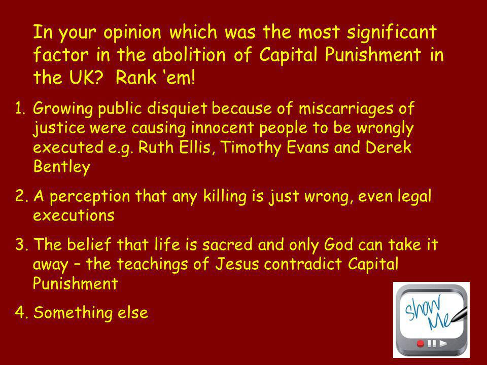 In your opinion which was the most significant factor in the abolition of Capital Punishment in the UK Rank 'em!