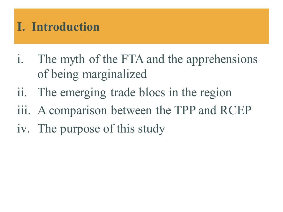 I. Introduction The myth of the FTA and the apprehensions of being marginalized. The emerging trade blocs in the region.