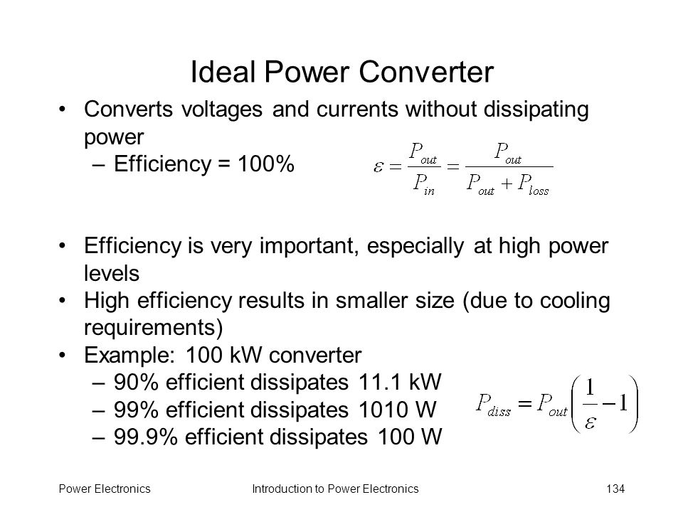Ideal Power Converter Converts voltages and currents without dissipating power. Efficiency = 100%