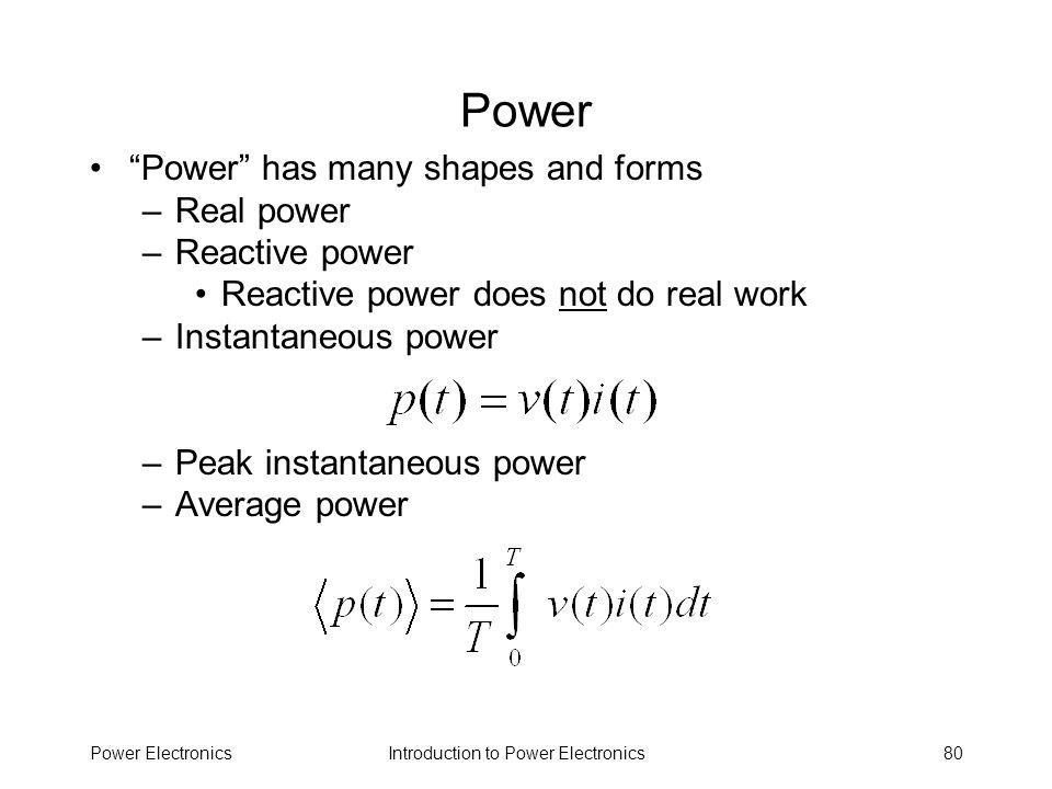 Power Power has many shapes and forms Real power Reactive power