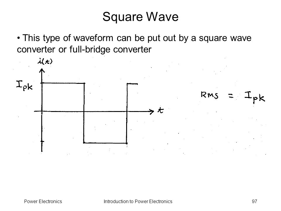 Square Wave This type of waveform can be put out by a square wave converter or full-bridge converter.