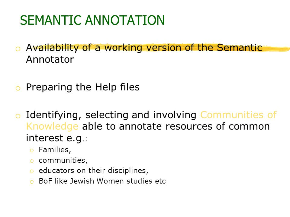 SEMANTIC ANNOTATION Availability of a working version of the Semantic Annotator. Preparing the Help files.