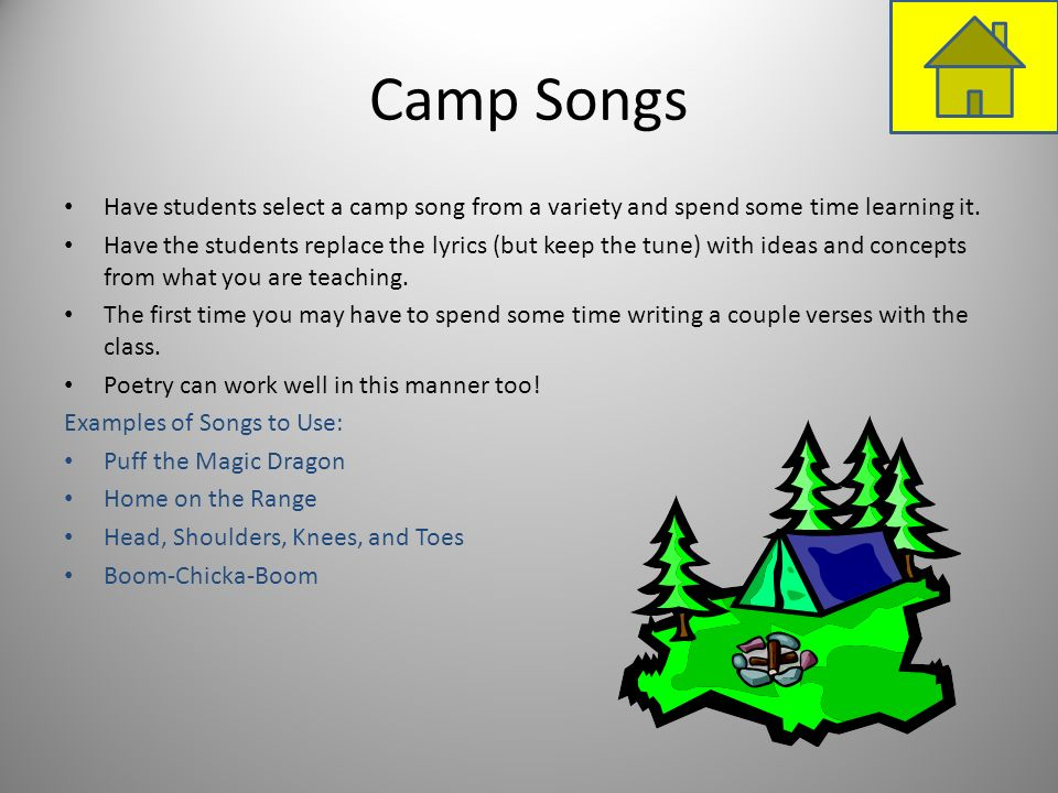 Camp Songs Have students select a camp song from a variety and spend some time learning it.