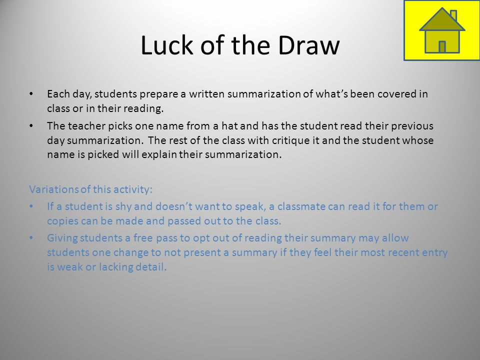 Luck of the DrawEach day, students prepare a written summarization of what's been covered in class or in their reading.