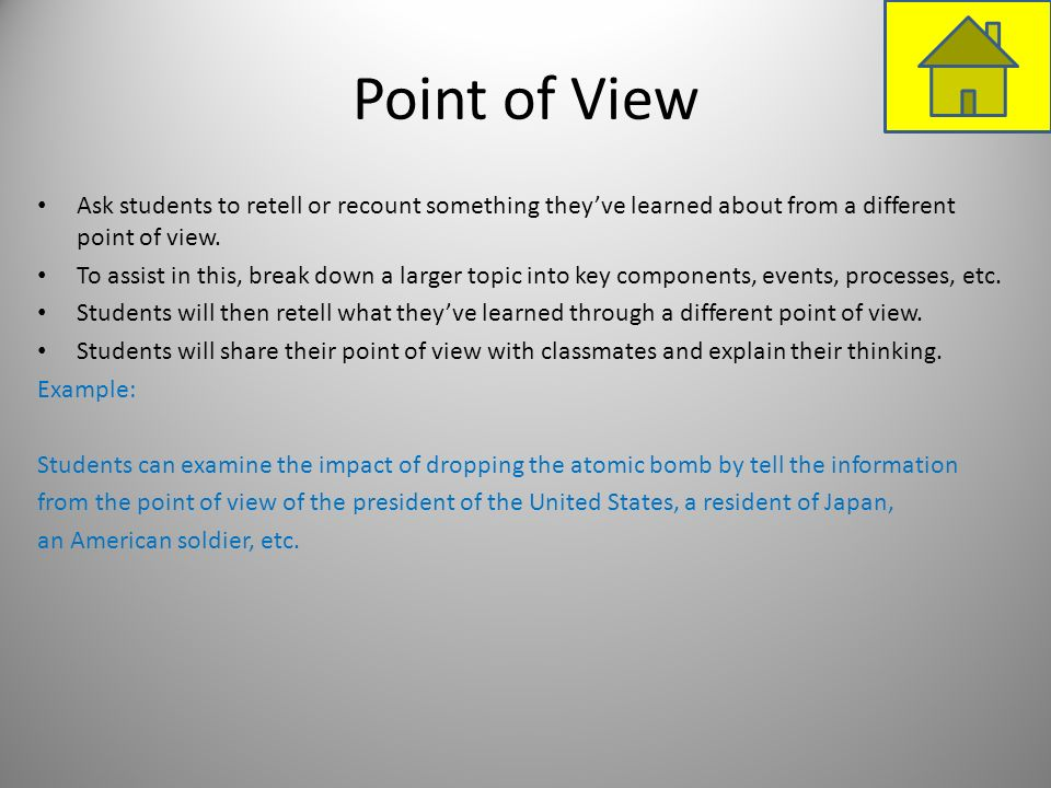 Point of View Ask students to retell or recount something they've learned about from a different point of view.