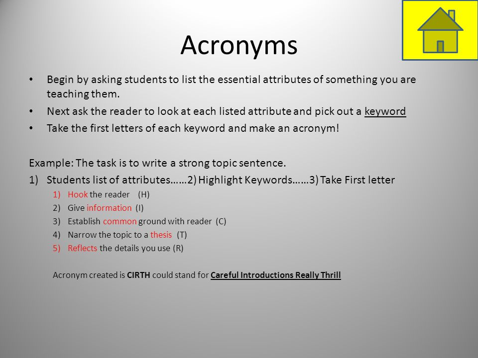 Acronyms Begin by asking students to list the essential attributes of something you are teaching them.
