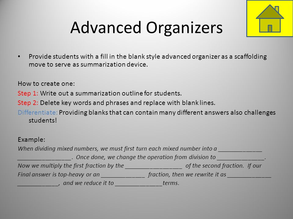Advanced Organizers Provide students with a fill in the blank style advanced organizer as a scaffolding move to serve as summarization device.