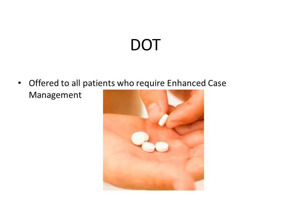DOT Offered to all patients who require Enhanced Case Management