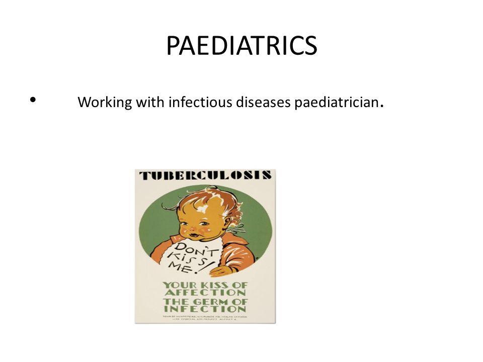 PAEDIATRICS Working with infectious diseases paediatrician.
