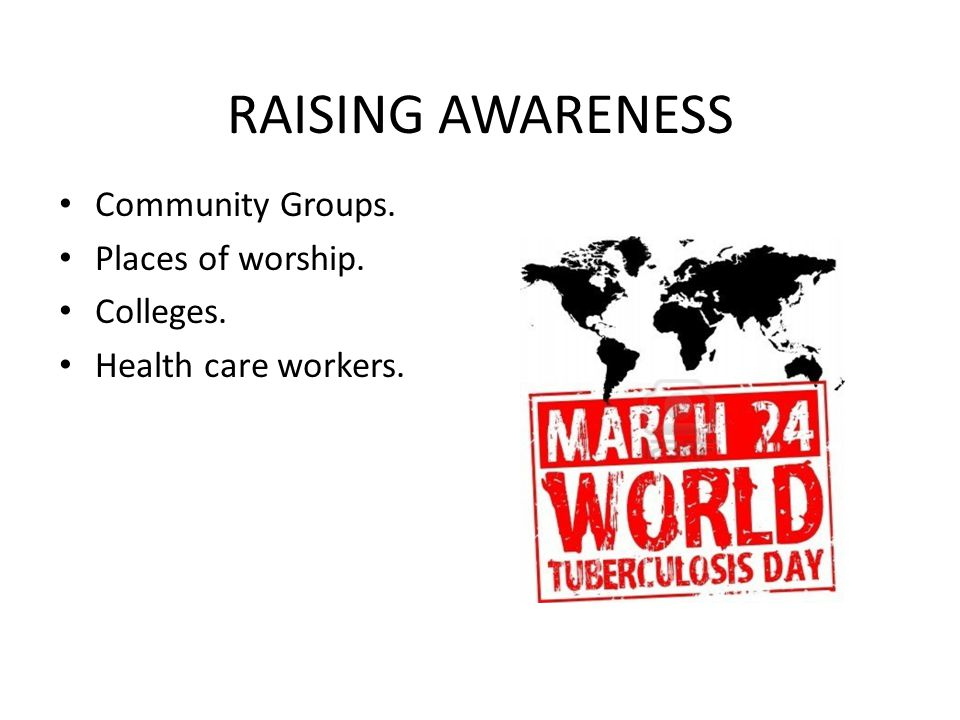 RAISING AWARENESS Community Groups. Places of worship. Colleges.