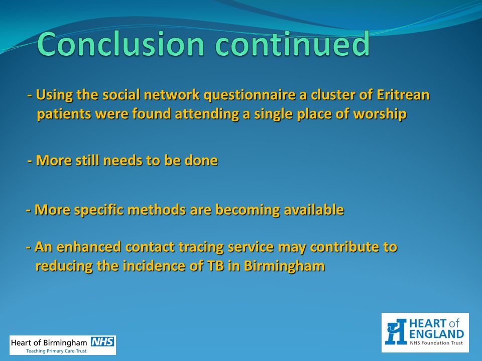 Conclusion continued - Using the social network questionnaire a cluster of Eritrean patients were found attending a single place of worship.