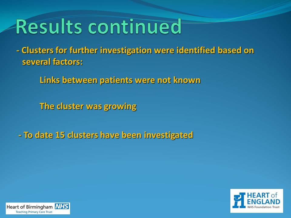 Results continued - Clusters for further investigation were identified based on several factors: Links between patients were not known.