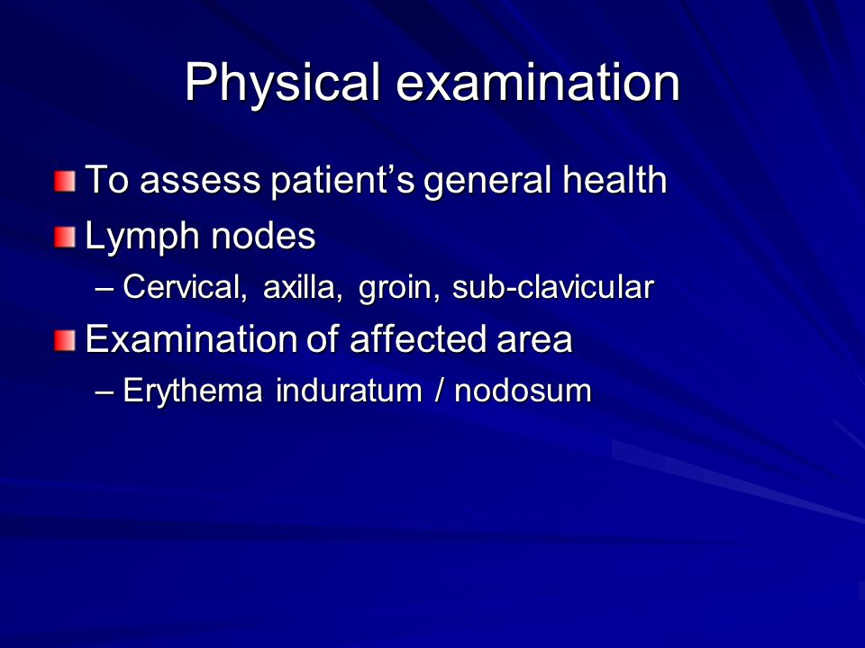 Physical examination To assess patient's general health Lymph nodes