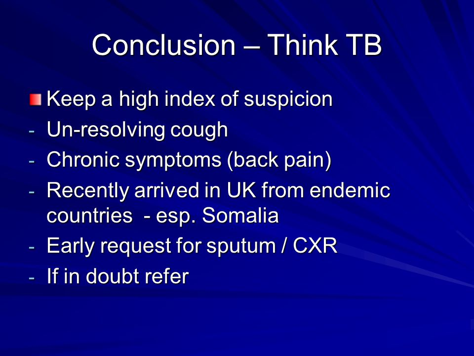 Conclusion – Think TB Keep a high index of suspicion