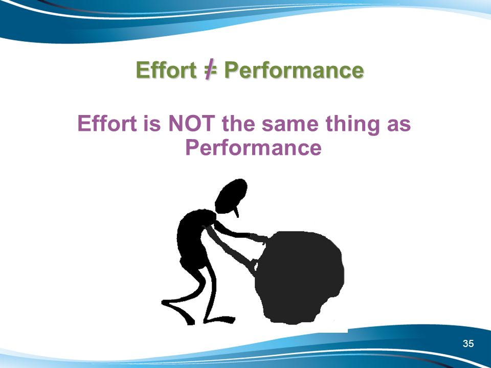 Effort is NOT the same thing as Performance