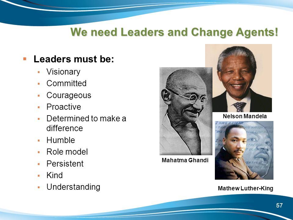 We need Leaders and Change Agents!