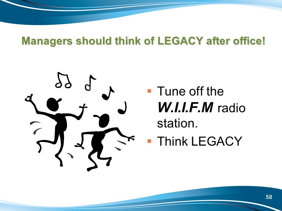 Managers should think of LEGACY after office!