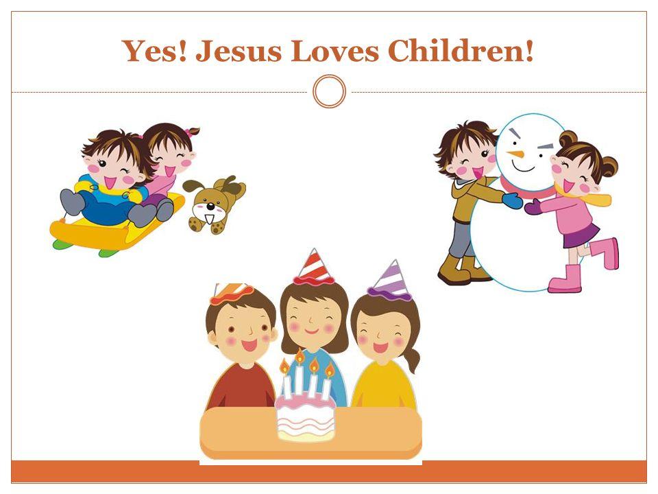 Yes! Jesus Loves Children!
