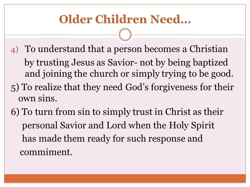 Older Children Need… To understand that a person becomes a Christian