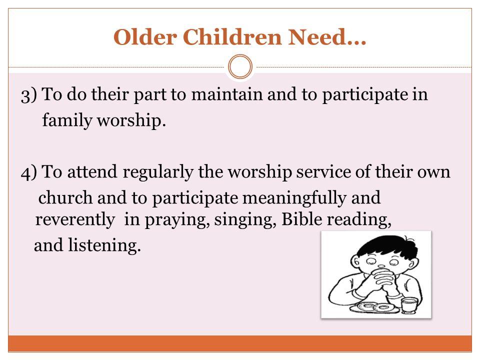 Older Children Need…