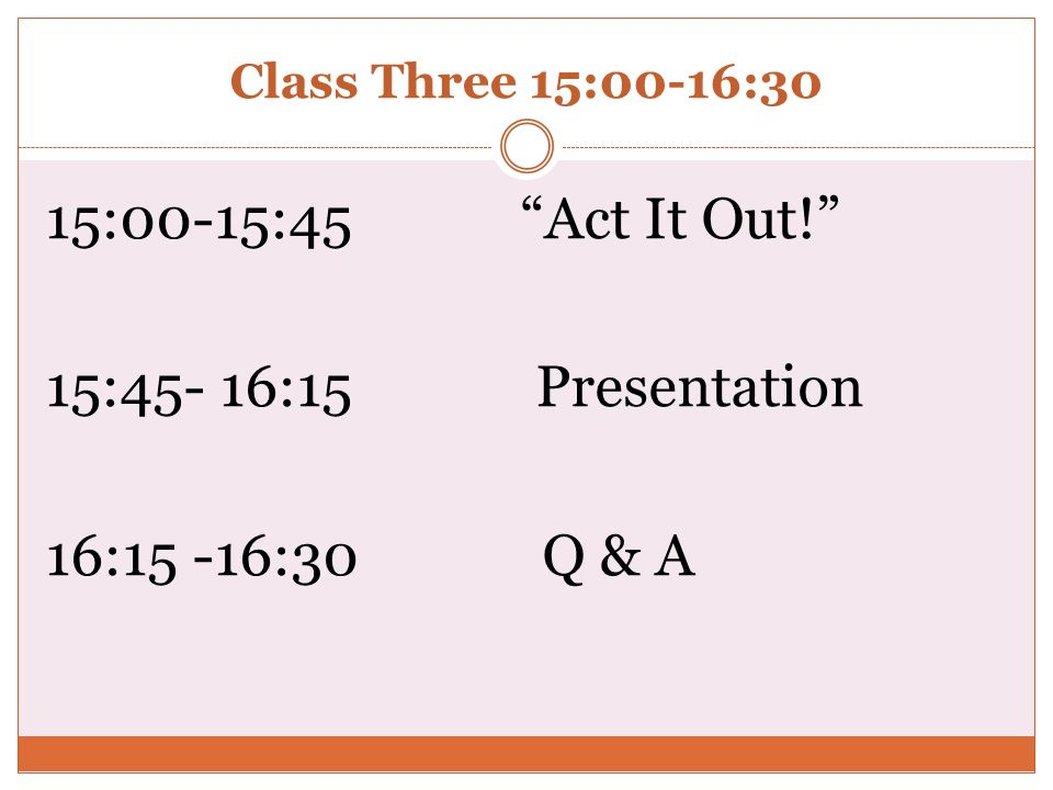 15:00-15:45 Act It Out! 15:45- 16:15 Presentation 16:15 -16:30 Q & A