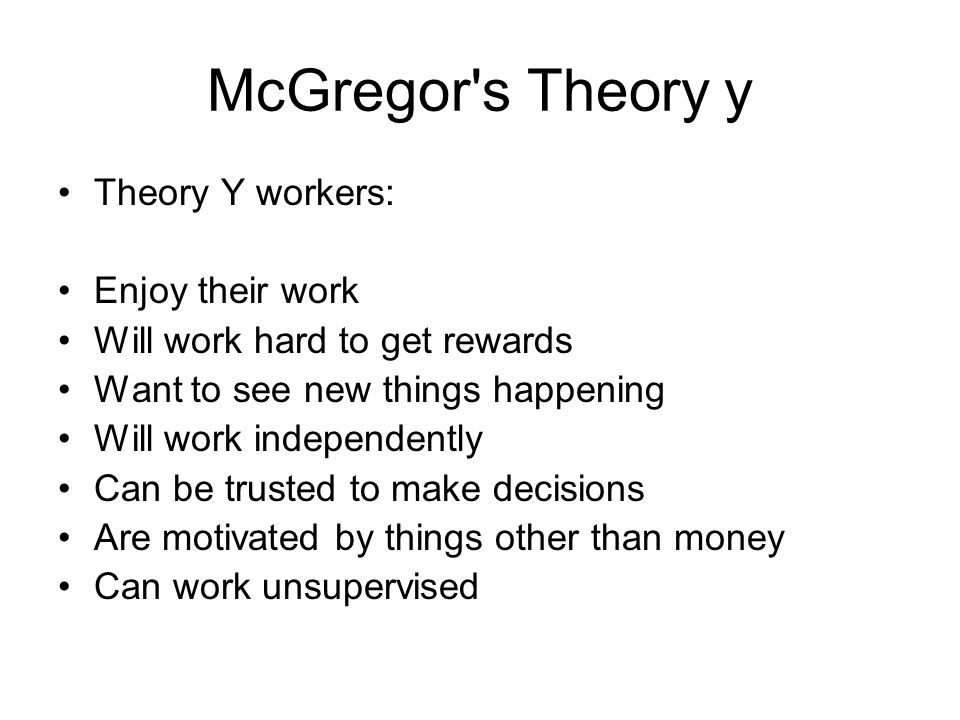 McGregor s Theory y Theory Y workers: Enjoy their work