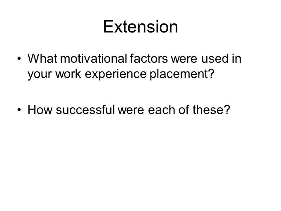 Extension What motivational factors were used in your work experience placement.