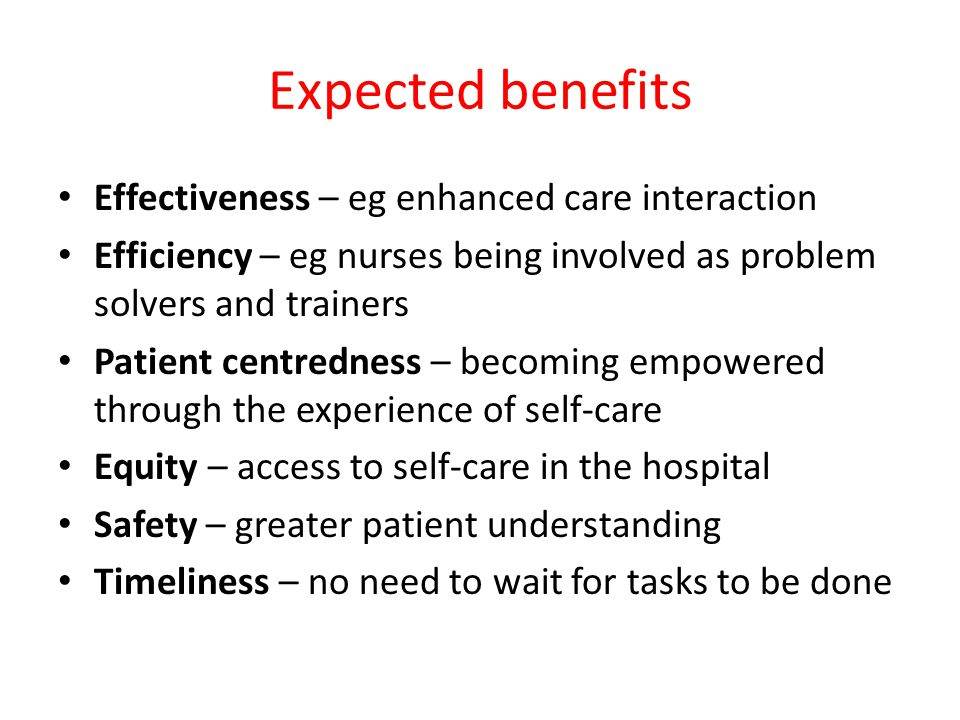 Expected benefits Effectiveness – eg enhanced care interaction