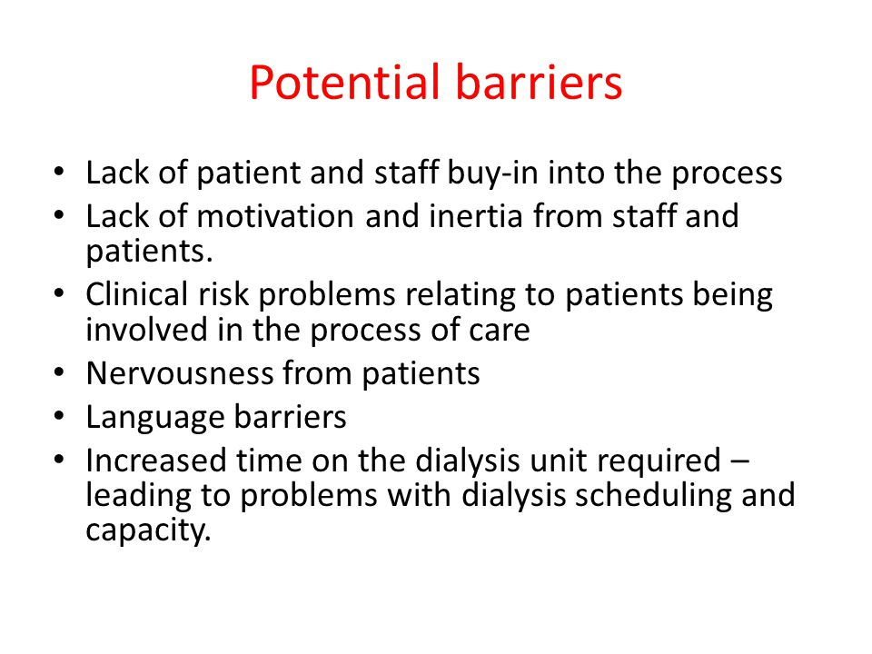 Potential barriers Lack of patient and staff buy-in into the process